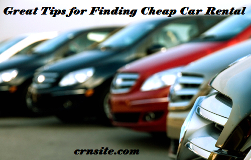 Great Tips for Finding Cheap Car Rental